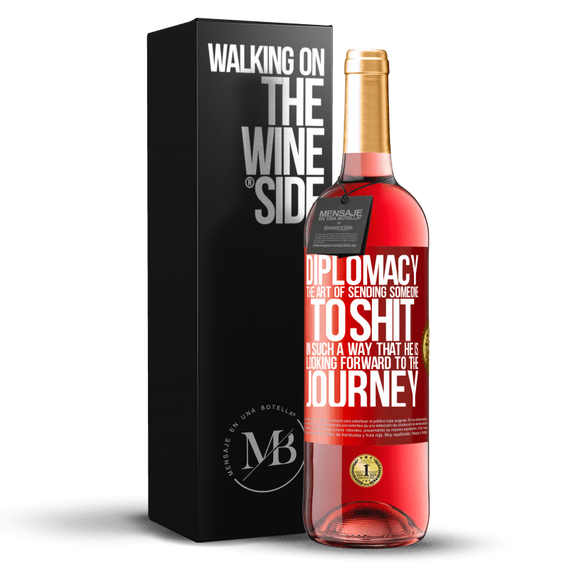 24,95 € Free Shipping | Rosé Wine ROSÉ Edition Diplomacy. The art of sending someone to shit in such a way that he is looking forward to the journey Red Label. Customizable label Young wine Harvest 2020 Tempranillo