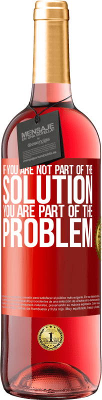 24,95 € Free Shipping   Rosé Wine ROSÉ Edition If you are not part of the solution ... you are part of the problem Red Label. Customizable label Young wine Harvest 2020 Tempranillo