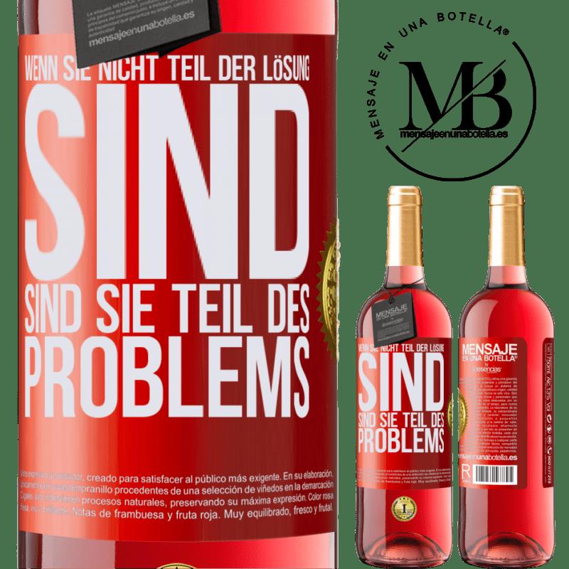 24,95 € Kostenloser Versand | Roséwein ROSÉ Ausgabe Wenn Sie nicht Teil der Lösung sind ... sind Sie Teil des Problems Rote Markierung. Anpassbares Etikett Junger Wein Ernte 2020 Tempranillo