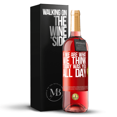 «If we are what we think, today was you all day» ROSÉ Edition