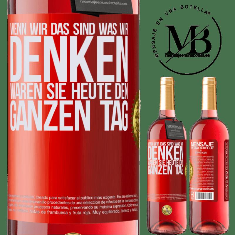 24,95 € Kostenloser Versand | Roséwein ROSÉ Ausgabe Wenn wir das sind, was wir denken, waren Sie heute den ganzen Tag Rote Markierung. Anpassbares Etikett Junger Wein Ernte 2020 Tempranillo