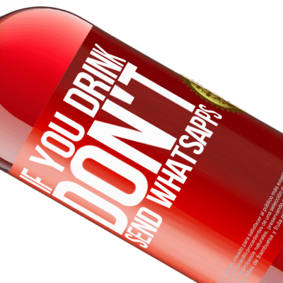 Unique & Personal Expressions. «If you drink, don't send whatsapps» ROSÉ Edition