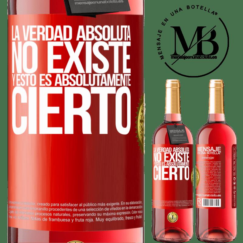 24,95 € Envoi gratuit | Vin rosé Édition ROSÉ La vérité absolue n'existe pas ... et c'est absolument vrai Étiquette Rouge. Étiquette personnalisable Vin jeune Récolte 2020 Tempranillo