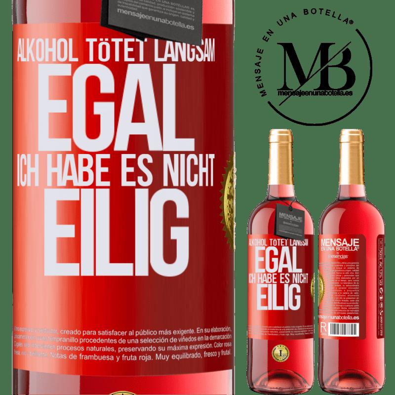 24,95 € Kostenloser Versand | Roséwein ROSÉ Ausgabe Alkohol tötet langsam ... Egal, ich habe es nicht eilig Rote Markierung. Anpassbares Etikett Junger Wein Ernte 2020 Tempranillo