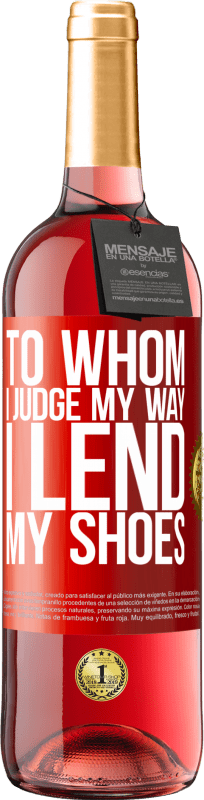 24,95 € Free Shipping | Rosé Wine ROSÉ Edition To whom I judge my way, I lend my shoes Red Label. Customizable label Young wine Harvest 2020 Tempranillo