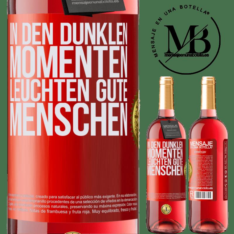24,95 € Kostenloser Versand | Roséwein ROSÉ Ausgabe In den dunklen Momenten leuchten gute Menschen Rote Markierung. Anpassbares Etikett Junger Wein Ernte 2020 Tempranillo