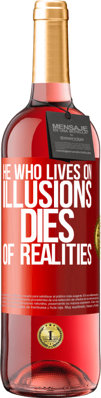 24,95 € Free Shipping | Rosé Wine ROSÉ Edition He who lives on illusions dies of realities Red Label. Customizable label Young wine Harvest 2020 Tempranillo