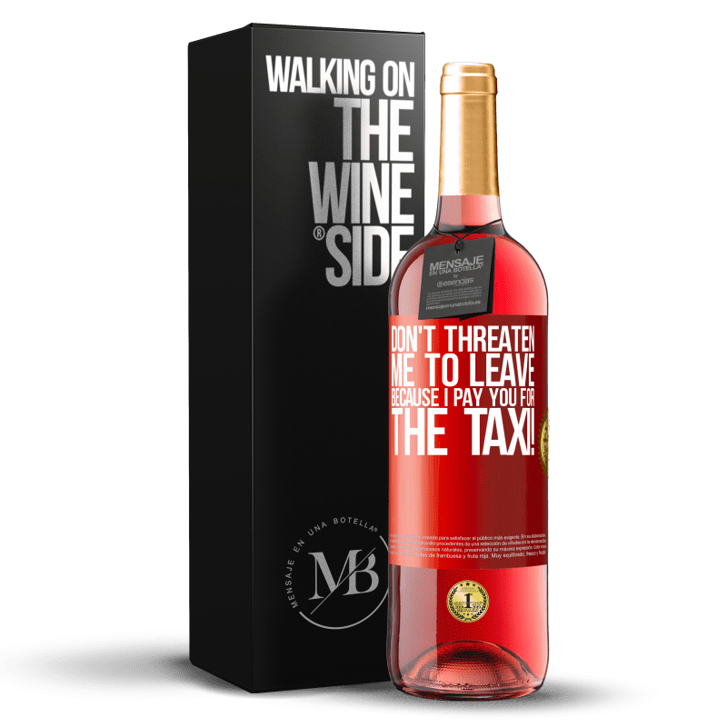 24,95 € Free Shipping | Rosé Wine ROSÉ Edition Don't threaten me to leave because I pay you for the taxi! Red Label. Customizable label Young wine Harvest 2020 Tempranillo