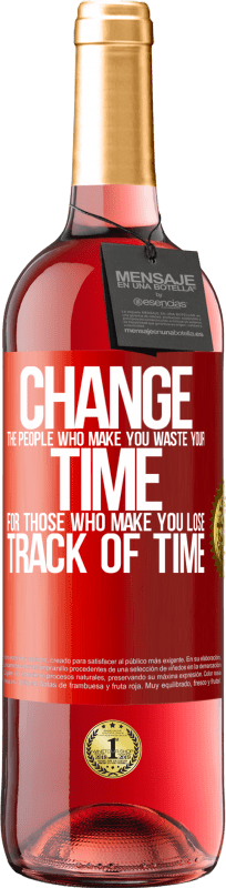 24,95 € Free Shipping | Rosé Wine ROSÉ Edition Change the people who make you waste your time for those who make you lose track of time Red Label. Customizable label Young wine Harvest 2020 Tempranillo