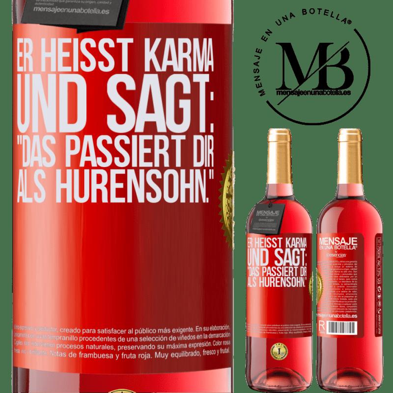 24,95 € Kostenloser Versand | Roséwein ROSÉ Ausgabe Er heißt Karma und sagt: Das passiert dir als Hurensohn. Rote Markierung. Anpassbares Etikett Junger Wein Ernte 2020 Tempranillo