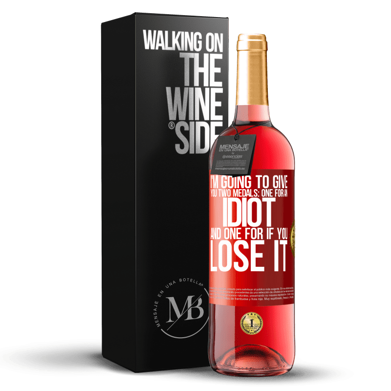 24,95 € Free Shipping   Rosé Wine ROSÉ Edition I'm going to give you two medals: One for an idiot and one for if you lose it Red Label. Customizable label Young wine Harvest 2020 Tempranillo