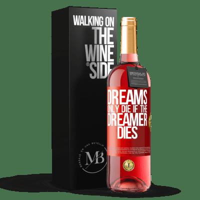 «Dreams only die if the dreamer dies» ROSÉ Edition