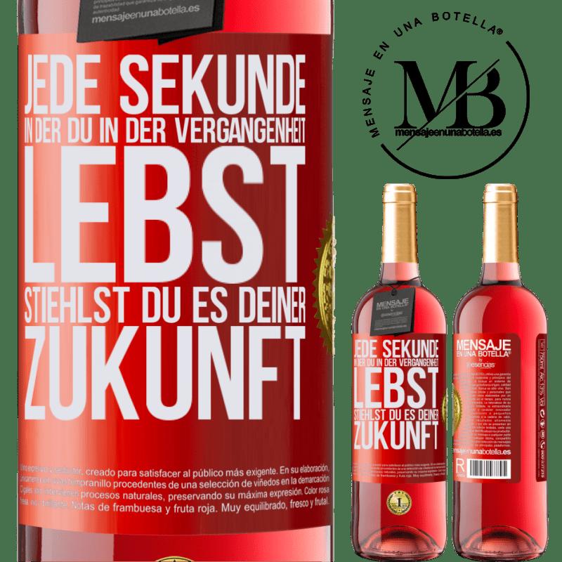 24,95 € Kostenloser Versand | Roséwein ROSÉ Ausgabe Jede Sekunde, in der du in der Vergangenheit lebst, stiehlst du es deiner Zukunft Rote Markierung. Anpassbares Etikett Junger Wein Ernte 2020 Tempranillo