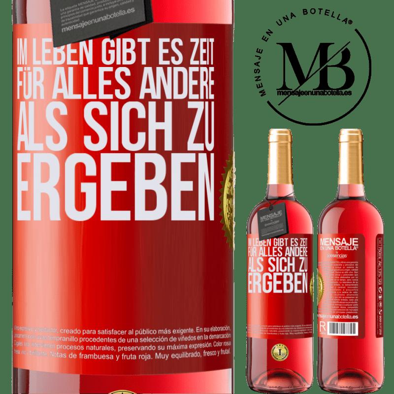 24,95 € Kostenloser Versand | Roséwein ROSÉ Ausgabe Im Leben gibt es Zeit für alles andere als sich zu ergeben Rote Markierung. Anpassbares Etikett Junger Wein Ernte 2020 Tempranillo