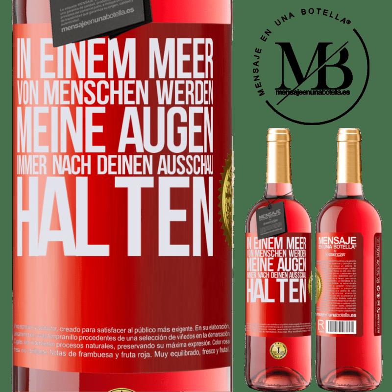 24,95 € Kostenloser Versand | Roséwein ROSÉ Ausgabe In einem Meer von Menschen werden meine Augen immer nach deinen Ausschau halten Rote Markierung. Anpassbares Etikett Junger Wein Ernte 2020 Tempranillo