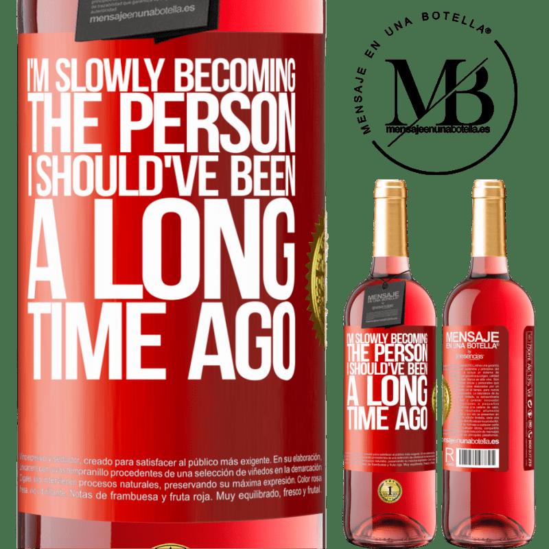 24,95 € Envoi gratuit   Vin rosé Édition ROSÉ Peu à peu, je deviens la personne que j'aurais dû être il y a longtemps Étiquette Rouge. Étiquette personnalisable Vin jeune Récolte 2020 Tempranillo