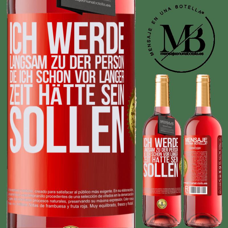 24,95 € Kostenloser Versand   Roséwein ROSÉ Ausgabe Ich werde langsam zu der Person, die ich schon vor langer Zeit hätte sein sollen Rote Markierung. Anpassbares Etikett Junger Wein Ernte 2020 Tempranillo