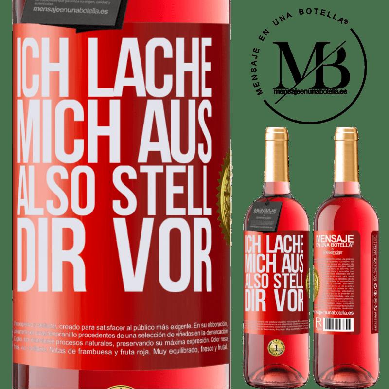 24,95 € Kostenloser Versand | Roséwein ROSÉ Ausgabe Ich lache mich aus, also stell dir vor Rote Markierung. Anpassbares Etikett Junger Wein Ernte 2020 Tempranillo