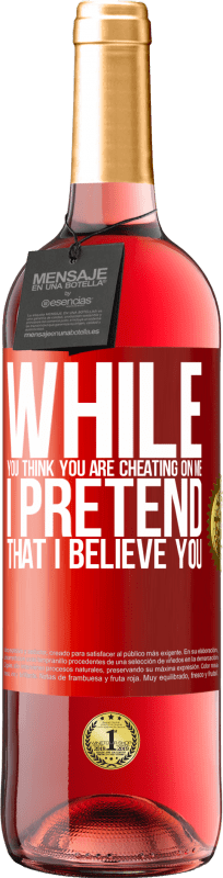 24,95 € Free Shipping | Rosé Wine ROSÉ Edition While you think you are cheating on me, I pretend that I believe you Red Label. Customizable label Young wine Harvest 2020 Tempranillo