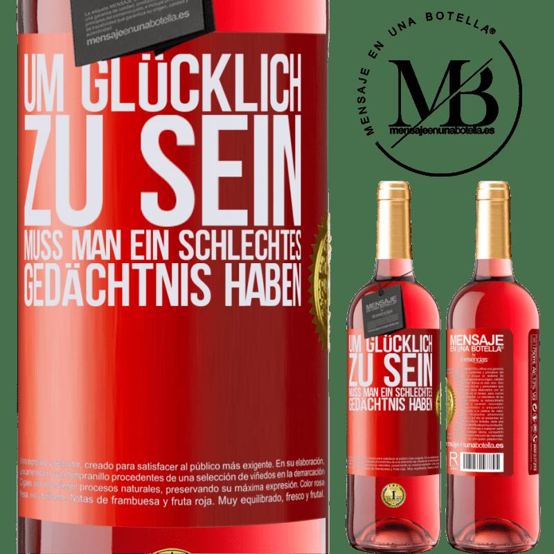 24,95 € Kostenloser Versand | Roséwein ROSÉ Ausgabe Um glücklich zu sein, muss man ein schlechtes Gedächtnis haben Rote Markierung. Anpassbares Etikett Junger Wein Ernte 2020 Tempranillo