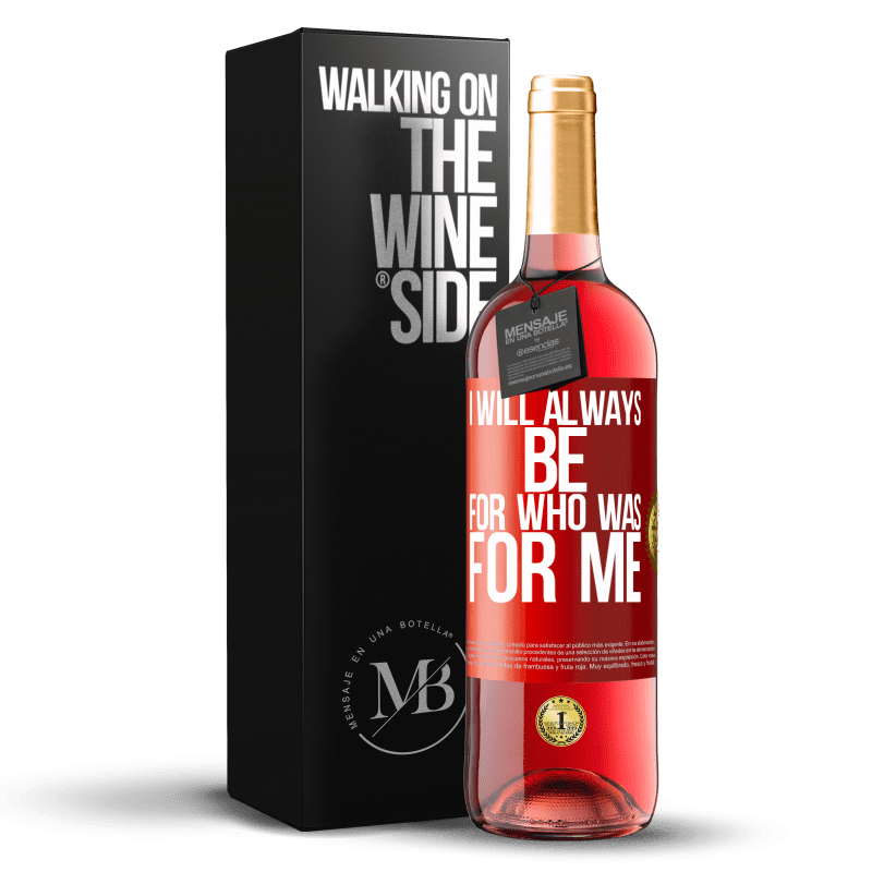 24,95 € Free Shipping   Rosé Wine ROSÉ Edition I will always be for who was for me Red Label. Customizable label Young wine Harvest 2020 Tempranillo