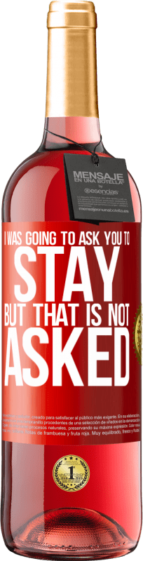 24,95 € Free Shipping | Rosé Wine ROSÉ Edition I was going to ask you to stay, but that is not asked Red Label. Customizable label Young wine Harvest 2020 Tempranillo