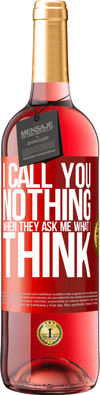 24,95 € Free Shipping | Rosé Wine ROSÉ Edition I call you nothing when they ask me what I think Red Label. Customizable label Young wine Harvest 2020 Tempranillo