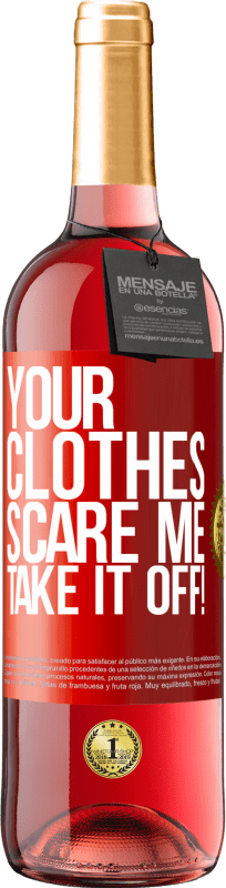 24,95 € Free Shipping | Rosé Wine ROSÉ Edition Your clothes scare me. Take it off! Red Label. Customizable label Young wine Harvest 2020 Tempranillo
