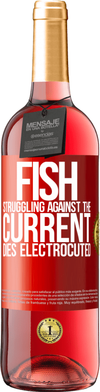 24,95 € Free Shipping | Rosé Wine ROSÉ Edition Fish struggling against the current, dies electrocuted Red Label. Customizable label Young wine Harvest 2020 Tempranillo