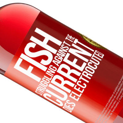 Unique & Personal Expressions. «Fish struggling against the current, dies electrocuted» ROSÉ Edition
