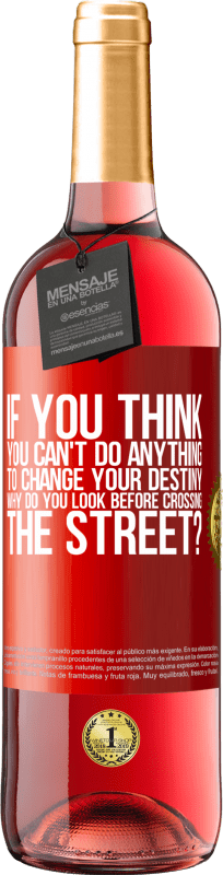 24,95 € Free Shipping | Rosé Wine ROSÉ Edition If you think you can't do anything to change your destiny, why do you look before crossing the street? Red Label. Customizable label Young wine Harvest 2020 Tempranillo