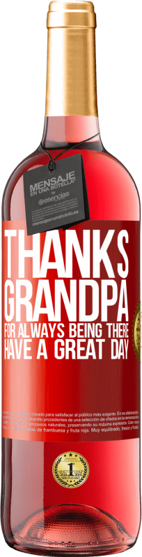 24,95 €   Rosé Wine ROSÉ Edition Thanks grandpa, for always being there. Have a great day Red Label. Customizable label D.O. Cigales Young wine Harvest 2019 Spain Tempranillo