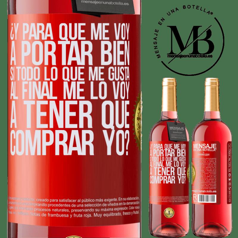 24,95 € Envoi gratuit   Vin rosé Édition ROSÉ et que vais-je me comporter si tout ce que j'aime à la fin, je vais devoir m'acheter? Étiquette Rouge. Étiquette personnalisable Vin jeune Récolte 2020 Tempranillo