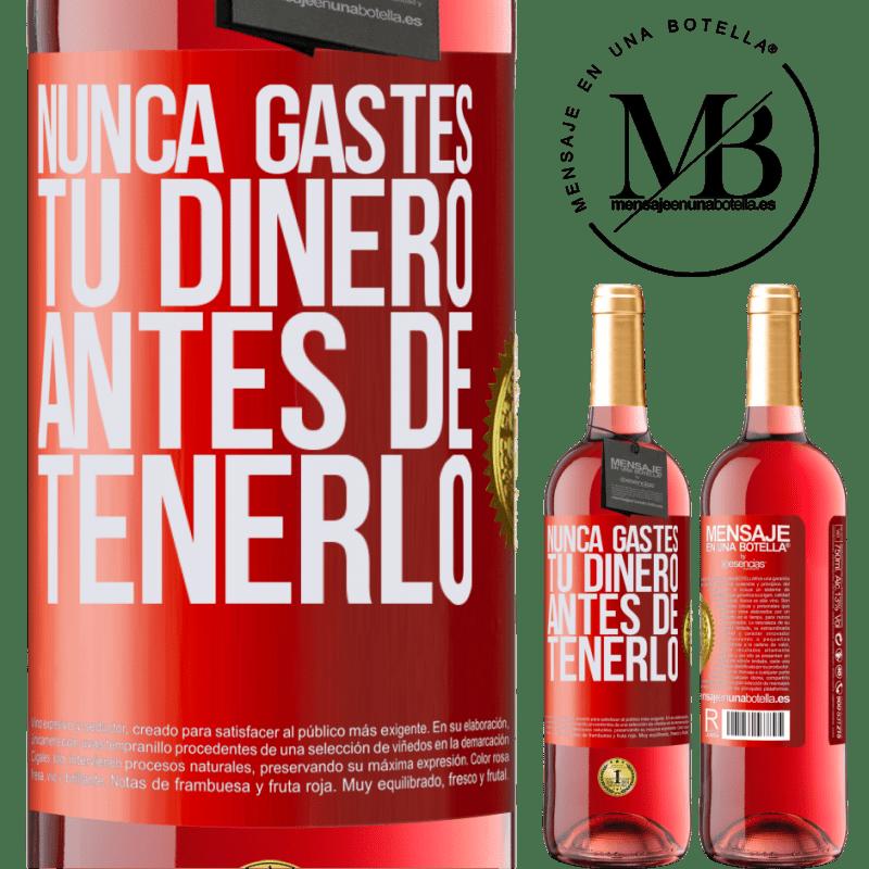 24,95 € Envoi gratuit   Vin rosé Édition ROSÉ Ne dépensez jamais votre argent avant de l'avoir Étiquette Rouge. Étiquette personnalisable Vin jeune Récolte 2020 Tempranillo