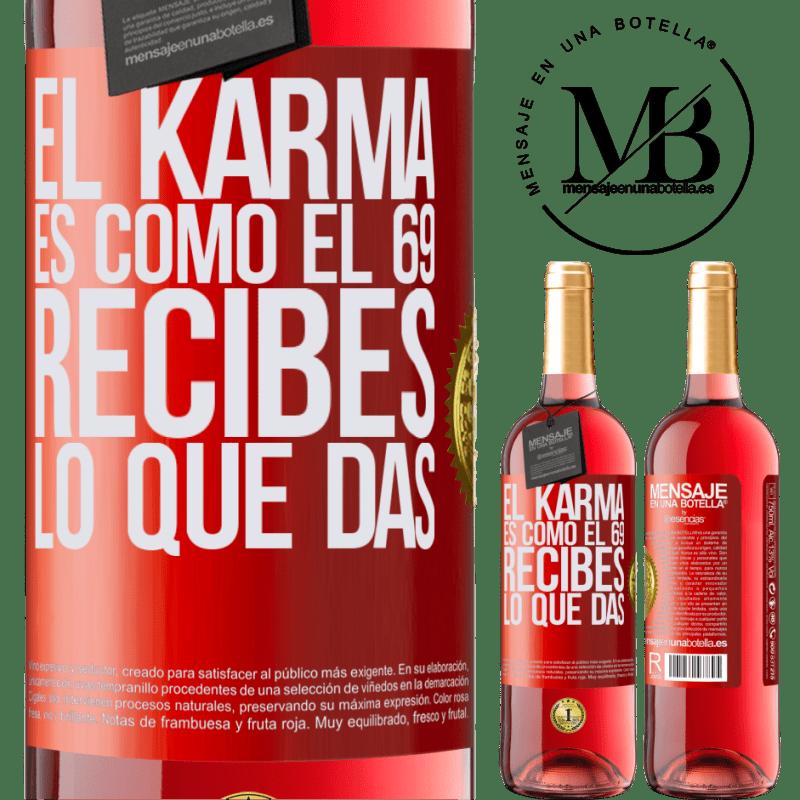 24,95 € Envoi gratuit | Vin rosé Édition ROSÉ Le karma est comme 69, vous obtenez ce que vous donnez Étiquette Rouge. Étiquette personnalisable Vin jeune Récolte 2020 Tempranillo