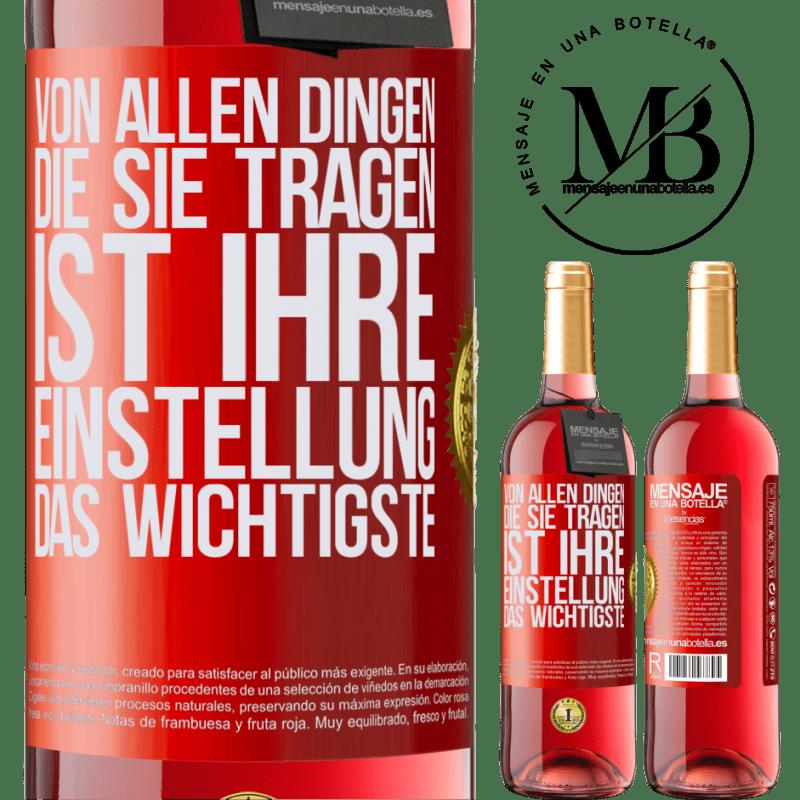 24,95 € Kostenloser Versand | Roséwein ROSÉ Ausgabe Von allen Dingen, die Sie tragen, ist Ihre Einstellung das Wichtigste Rote Markierung. Anpassbares Etikett Junger Wein Ernte 2020 Tempranillo