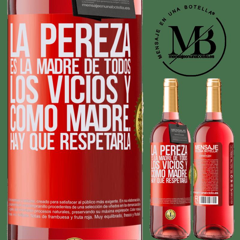 24,95 € Envoi gratuit | Vin rosé Édition ROSÉ La paresse est la mère de tous les vices et en tant que mère ... vous devez la respecter Étiquette Rouge. Étiquette personnalisable Vin jeune Récolte 2020 Tempranillo