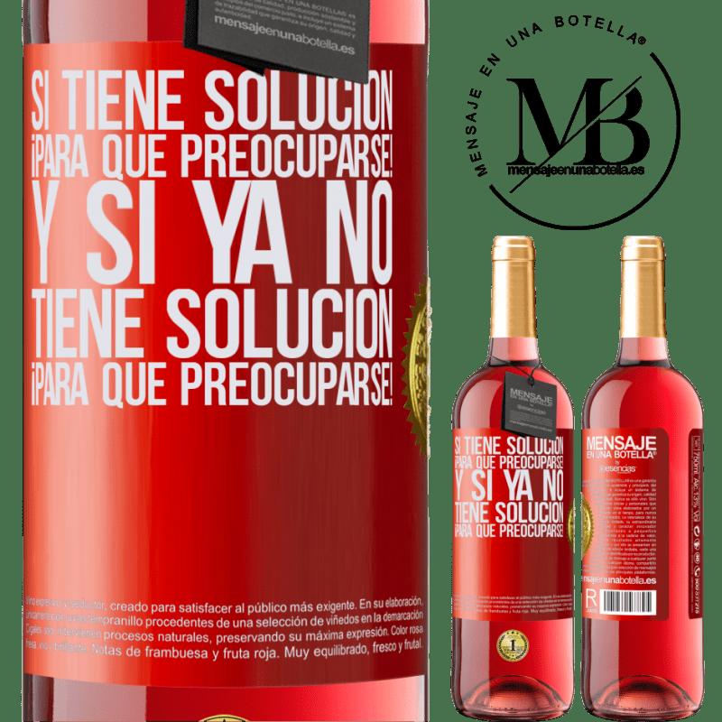 24,95 € Envoi gratuit   Vin rosé Édition ROSÉ Si vous avez une solution, pourquoi vous en faire! Et si vous n'avez pas de solution, pourquoi vous en faire! Étiquette Rouge. Étiquette personnalisable Vin jeune Récolte 2020 Tempranillo