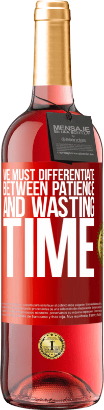 24,95 € Free Shipping | Rosé Wine ROSÉ Edition We must differentiate between patience and wasting time Red Label. Customizable label Young wine Harvest 2020 Tempranillo