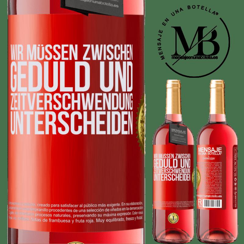 24,95 € Kostenloser Versand | Roséwein ROSÉ Ausgabe Wir müssen zwischen Geduld und Zeitverschwendung unterscheiden Rote Markierung. Anpassbares Etikett Junger Wein Ernte 2020 Tempranillo