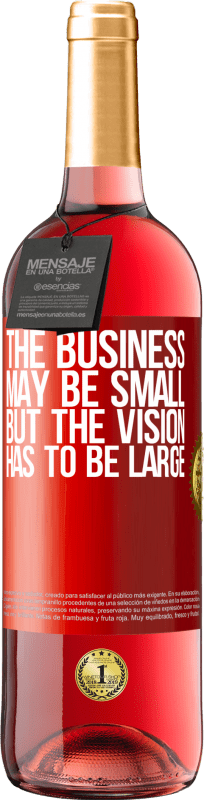 24,95 € Free Shipping | Rosé Wine ROSÉ Edition The business may be small, but the vision has to be large Red Label. Customizable label Young wine Harvest 2020 Tempranillo
