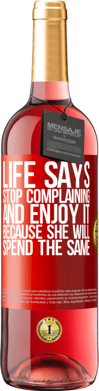 24,95 € Free Shipping | Rosé Wine ROSÉ Edition Life says stop complaining and enjoy it, because she will spend the same Red Label. Customizable label Young wine Harvest 2020 Tempranillo
