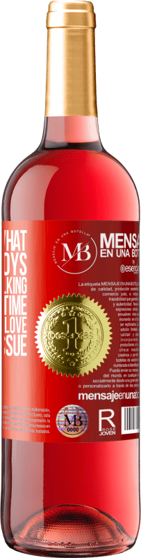 «Time heals what love destroys. And we keep talking badly about time and good about love. Marketing issue» ROSÉ Edition