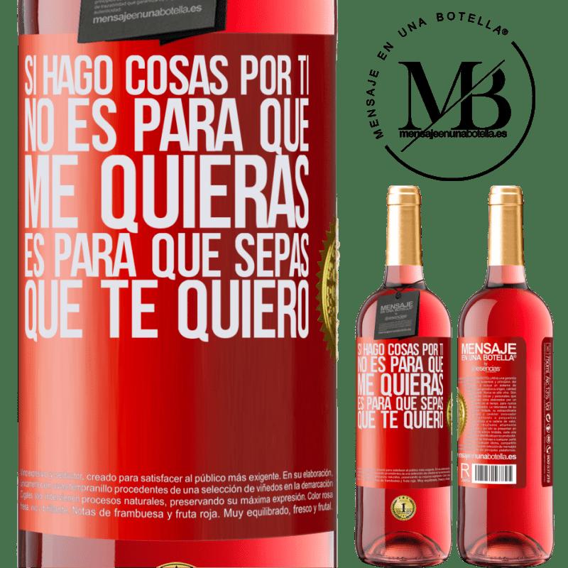 24,95 € Envoi gratuit | Vin rosé Édition ROSÉ Si je fais des choses pour toi, ce n'est pas à toi de m'aimer. C'est pour toi de savoir que je t'aime Étiquette Rouge. Étiquette personnalisable Vin jeune Récolte 2020 Tempranillo