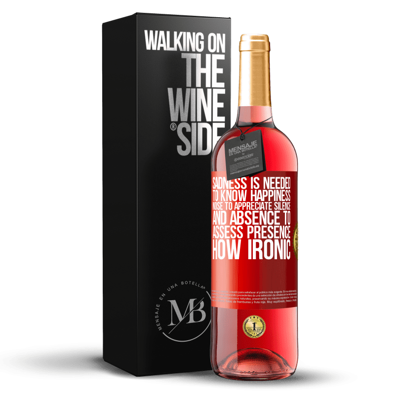 24,95 € Free Shipping   Rosé Wine ROSÉ Edition Sadness is needed to know happiness, noise to appreciate silence, and absence to assess presence. How ironic Red Label. Customizable label Young wine Harvest 2020 Tempranillo