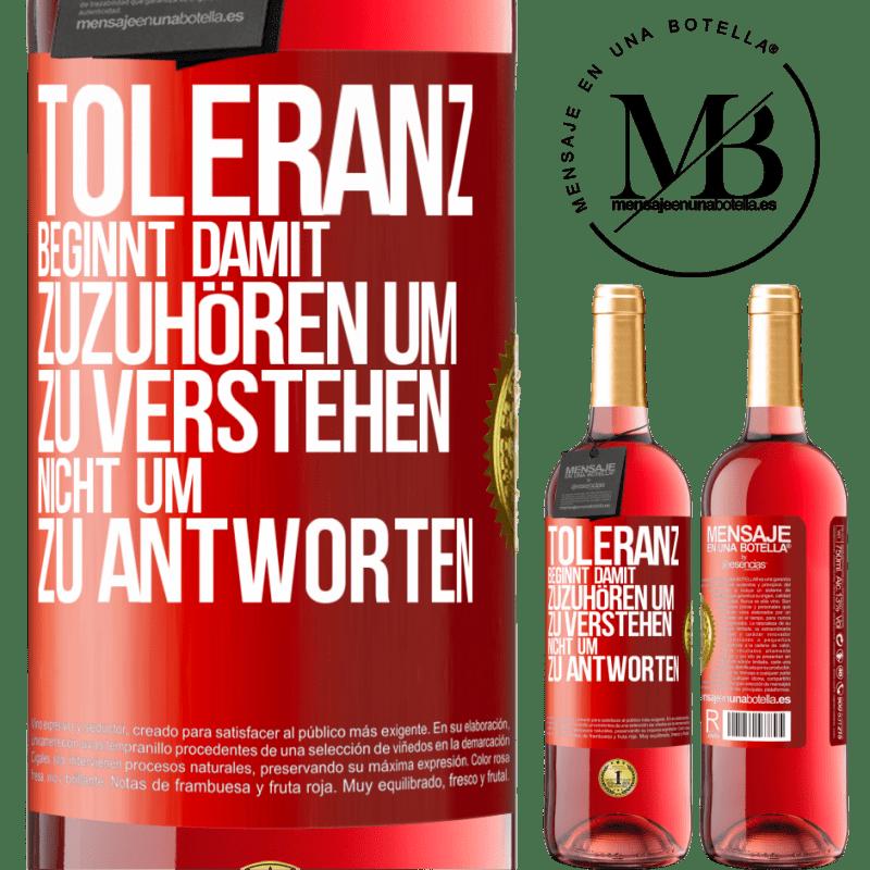 24,95 € Kostenloser Versand | Roséwein ROSÉ Ausgabe Toleranz beginnt damit, zuzuhören, zu verstehen, nicht zu antworten Rote Markierung. Anpassbares Etikett Junger Wein Ernte 2020 Tempranillo