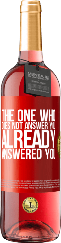 24,95 € Free Shipping   Rosé Wine ROSÉ Edition The one who does not answer you, already answered you Red Label. Customizable label Young wine Harvest 2020 Tempranillo
