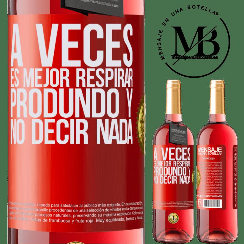 24,95 € Envoi gratuit | Vin rosé Édition ROSÉ Parfois, il vaut mieux respirer profondément et ne rien dire Étiquette Rouge. Étiquette personnalisable Vin jeune Récolte 2020 Tempranillo