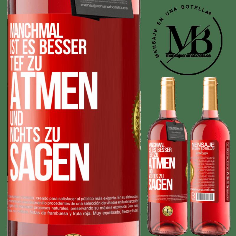 24,95 € Kostenloser Versand | Roséwein ROSÉ Ausgabe Manchmal ist es besser, tief zu atmen und nichts zu sagen Rote Markierung. Anpassbares Etikett Junger Wein Ernte 2020 Tempranillo