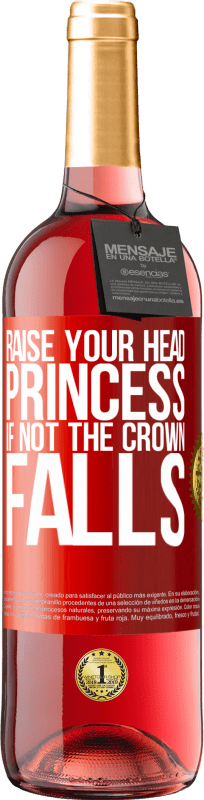 24,95 € Free Shipping   Rosé Wine ROSÉ Edition Raise your head, princess. If not the crown falls Red Label. Customizable label Young wine Harvest 2020 Tempranillo